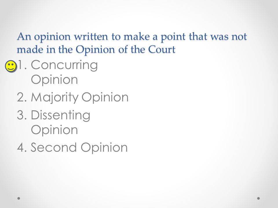 An opinion written to make a point that was not made in the Opinion of the Court 1.Concurring Opinion 2.Majority Opinion 3.Dissenting Opinion 4.Second Opinion