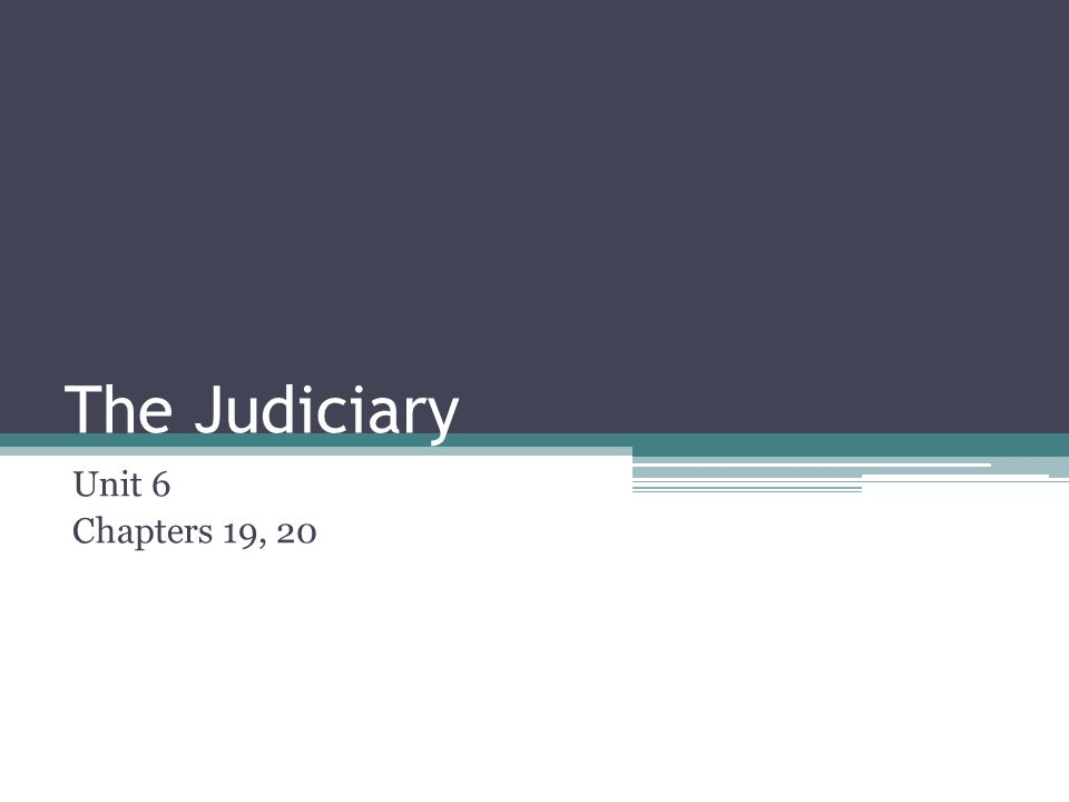 The Judiciary Unit 6 Chapters 19, 20