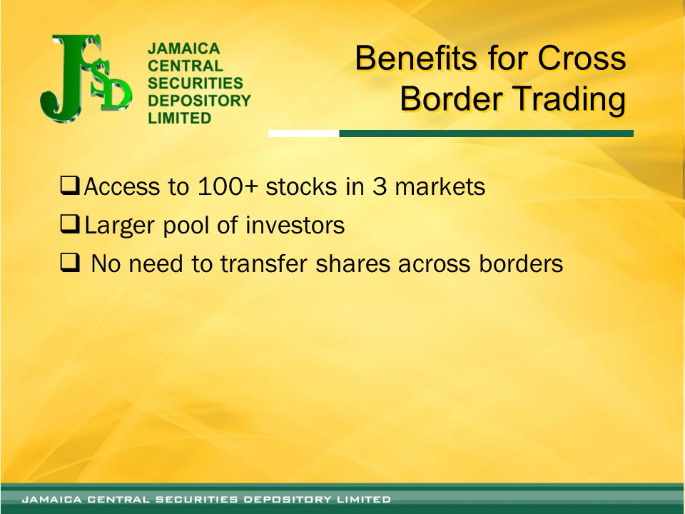 Benefits for Cross Border Trading  Access to 100+ stocks in 3 markets  Larger pool of investors  No need to transfer shares across borders