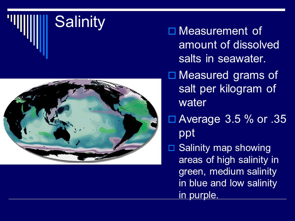 Salinity  Measurement of amount of dissolved salts in seawater.
