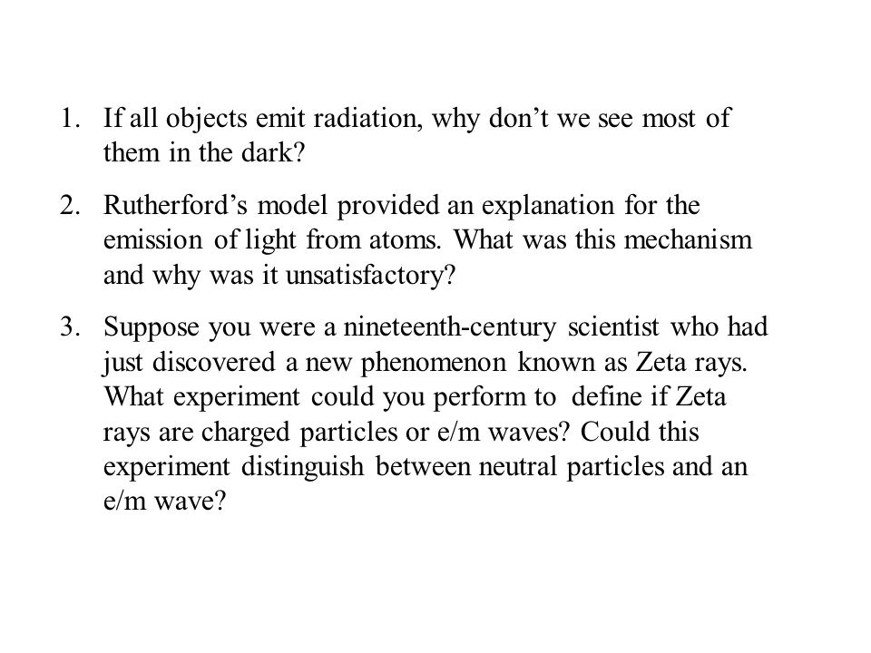 1.If all objects emit radiation, why don't we see most of them in the dark.