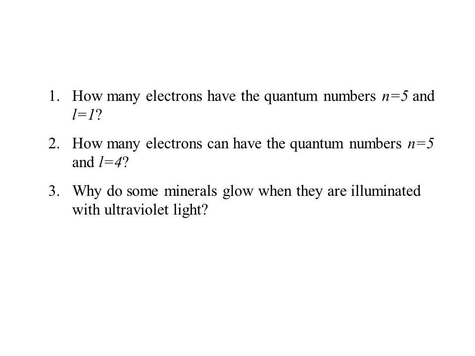 1.How many electrons have the quantum numbers n=5 and l=1.