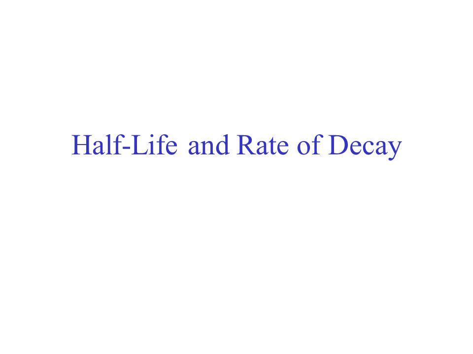 Half-Life and Rate of Decay