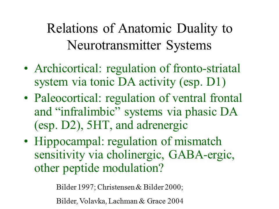 Relations of Anatomic Duality to Neurotransmitter Systems Archicortical: regulation of fronto-striatal system via tonic DA activity (esp.