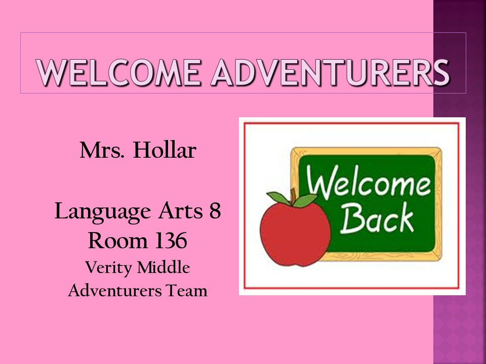Mrs. Hollar Language Arts 8 Room 136 Verity Middle Adventurers Team