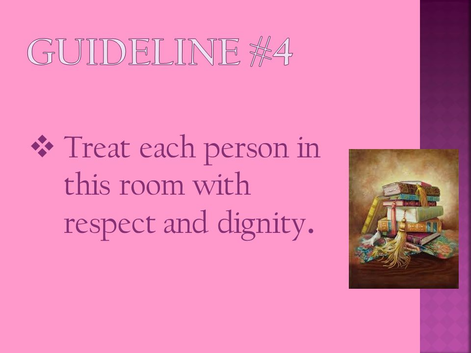  Treat each person in this room with respect and dignity.