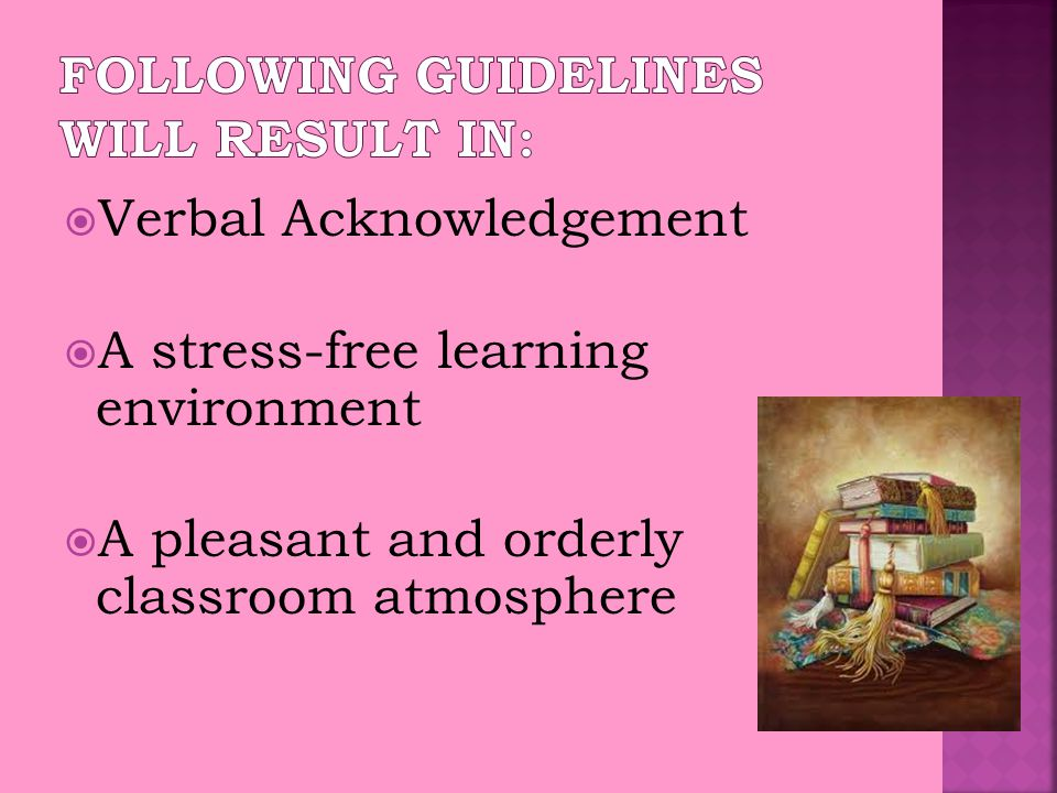  Verbal Acknowledgement  A stress-free learning environment  A pleasant and orderly classroom atmosphere