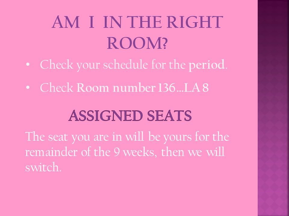 AM I IN THE RIGHT ROOM. Check your schedule for the period.