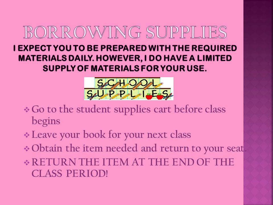  Go to the student supplies cart before class begins  Leave your book for your next class  Obtain the item needed and return to your seat.
