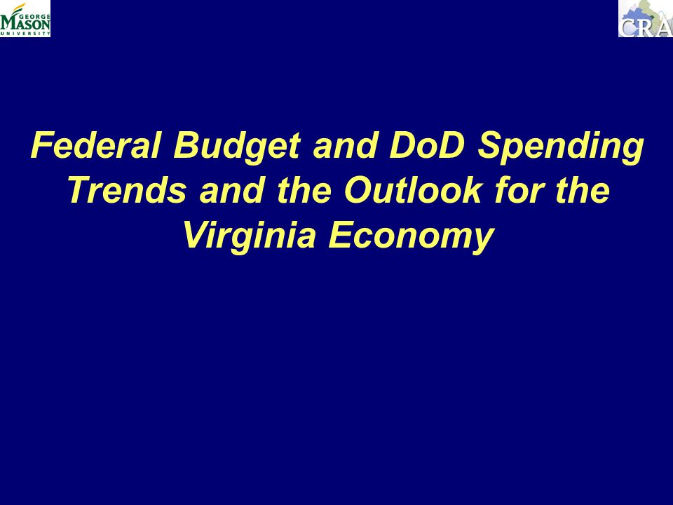 Federal Budget and DoD Spending Trends and the Outlook for the Virginia Economy