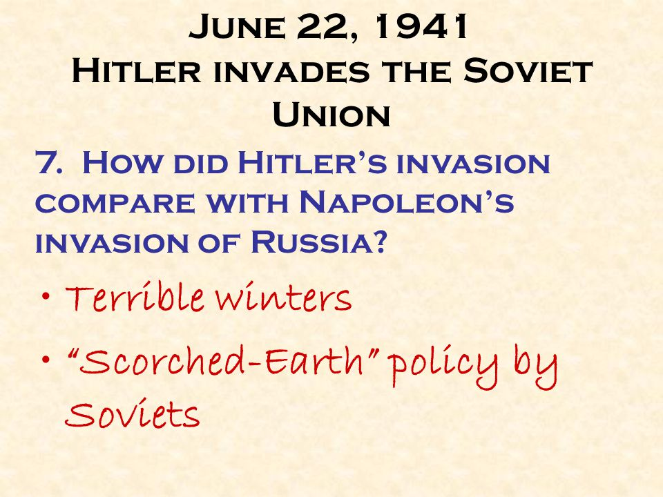 June 22, 1941 Hitler invades the Soviet Union Terrible winters Scorched-Earth policy by Soviets 7.