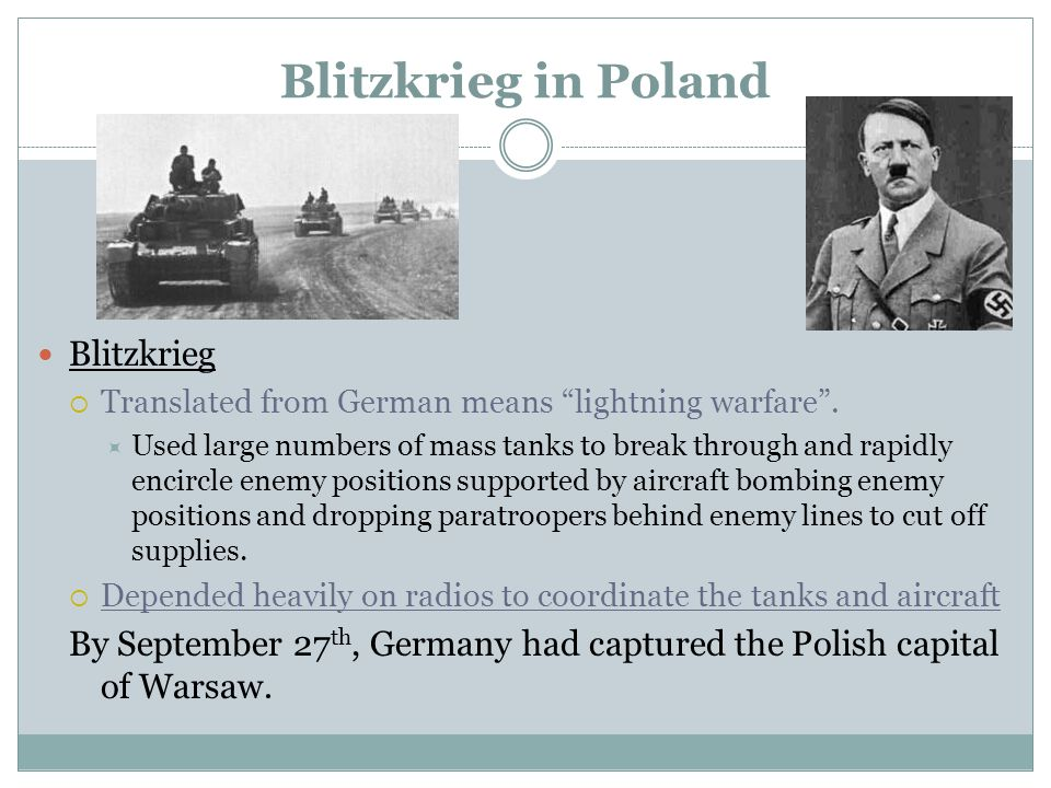 Blitzkrieg in Poland Blitzkrieg  Translated from German means lightning warfare .