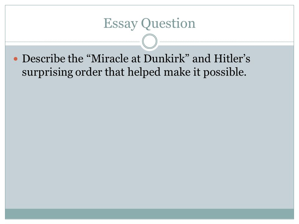 Essay Question Describe the Miracle at Dunkirk and Hitler's surprising order that helped make it possible.