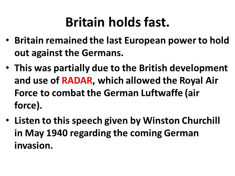 Britain holds fast. Britain remained the last European power to hold out against the Germans.