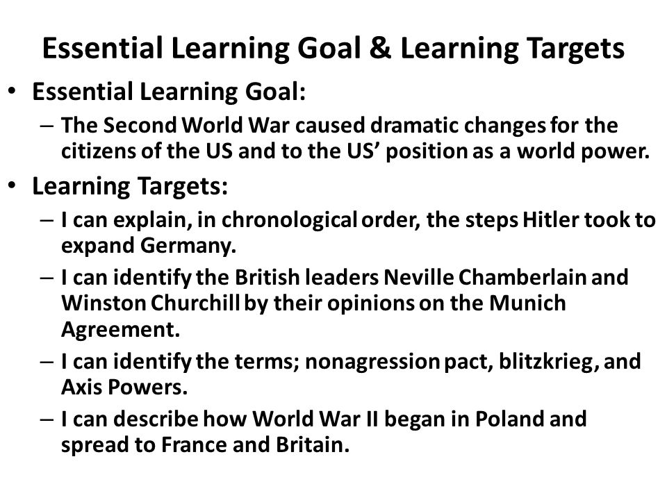 Essential Learning Goal & Learning Targets Essential Learning Goal: – The Second World War caused dramatic changes for the citizens of the US and to the US' position as a world power.