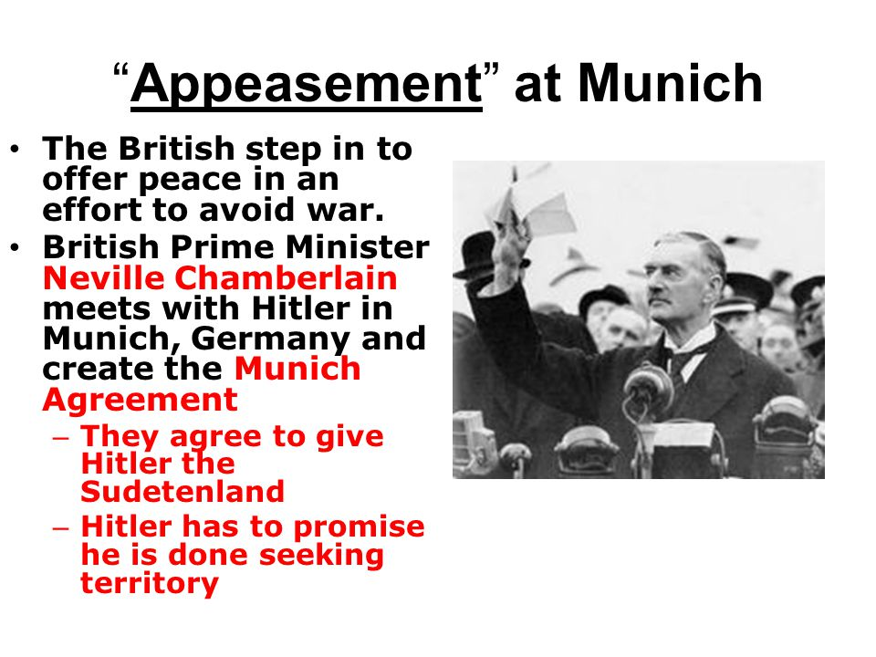 Appeasement at Munich The British step in to offer peace in an effort to avoid war.