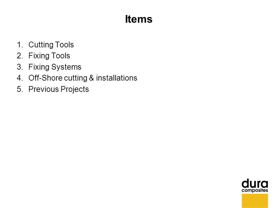 Items 1.Cutting Tools 2.Fixing Tools 3.Fixing Systems 4.Off-Shore cutting & installations 5.Previous Projects