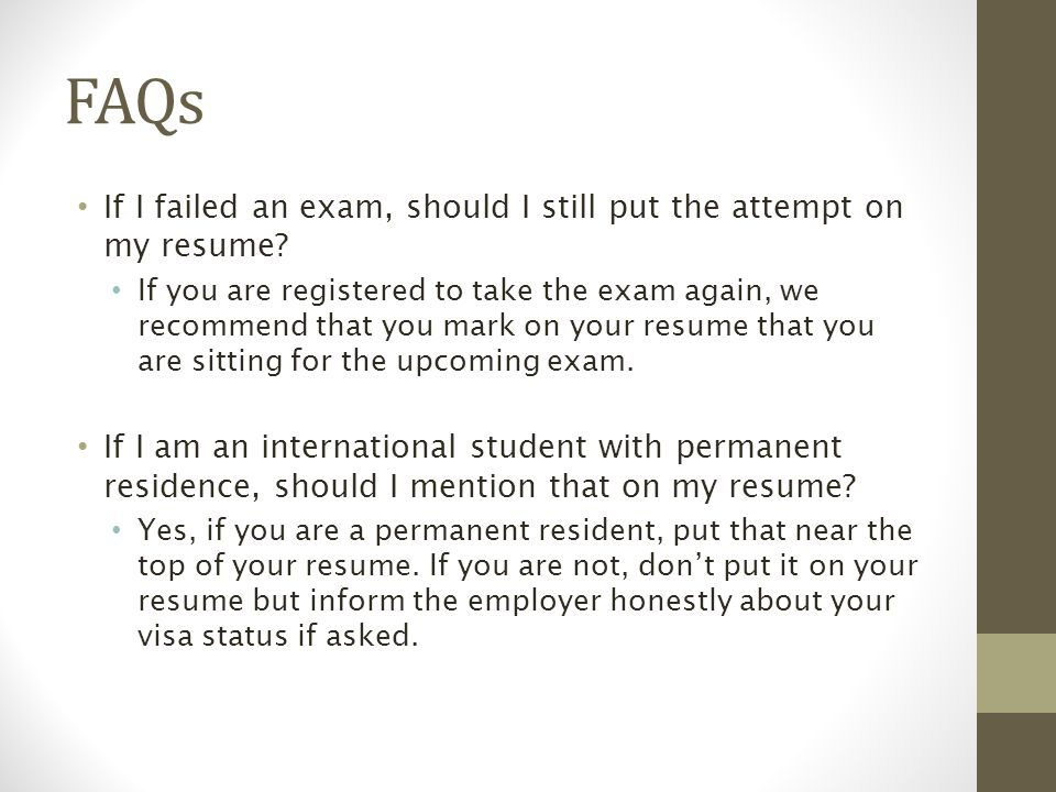 FAQs If I failed an exam, should I still put the attempt on my resume.