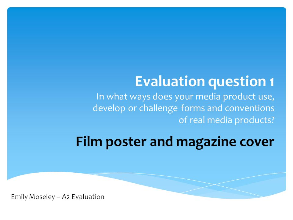 Evaluation question 1 In what ways does your media product use, develop or challenge forms and conventions of real media products.