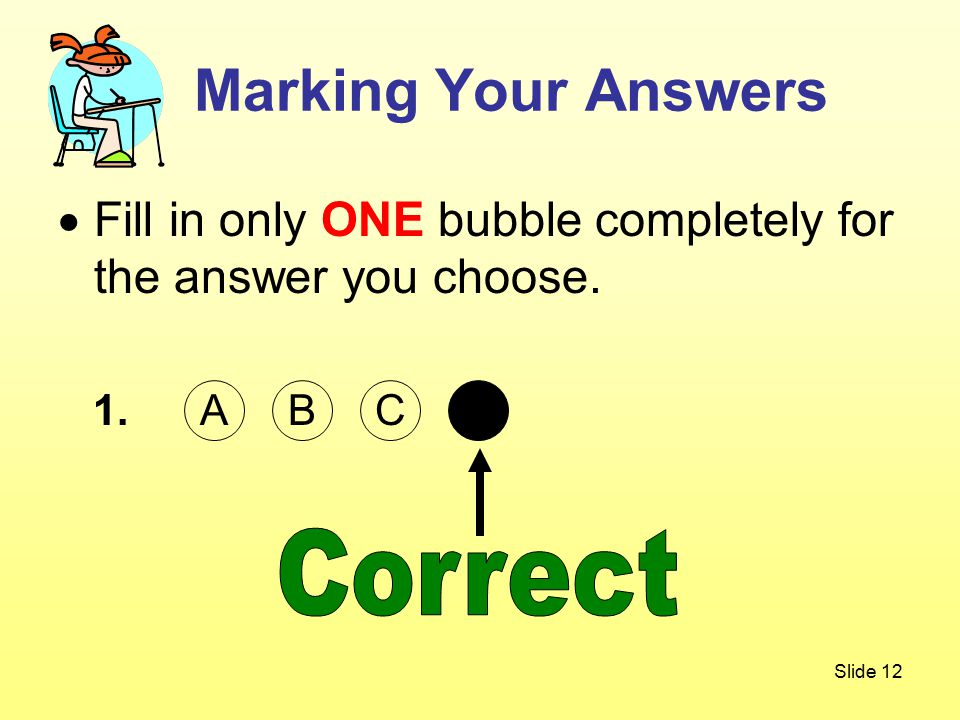 Slide 12  Fill in only ONE bubble completely for the answer you choose.