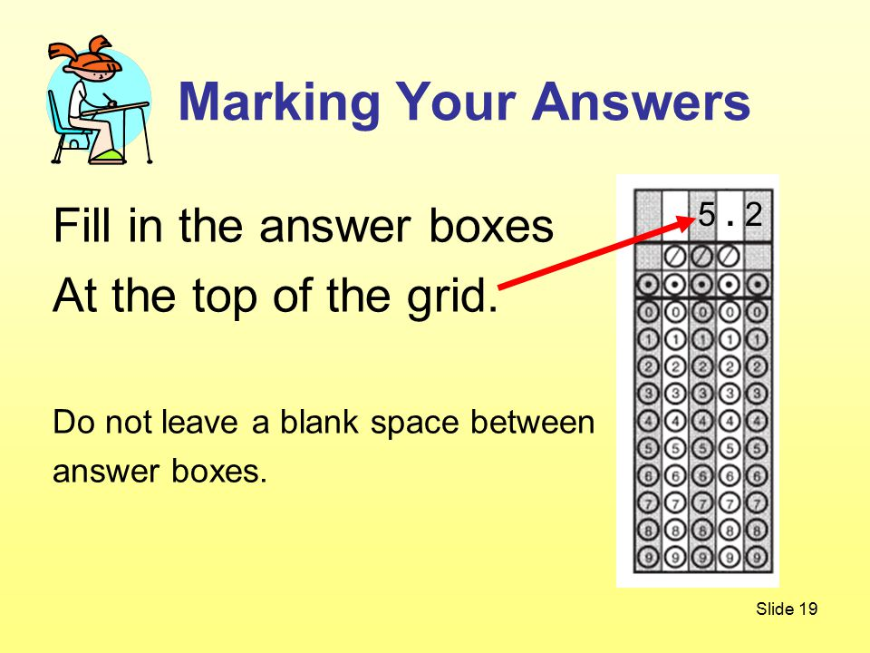 Slide 19 Fill in the answer boxes At the top of the grid.