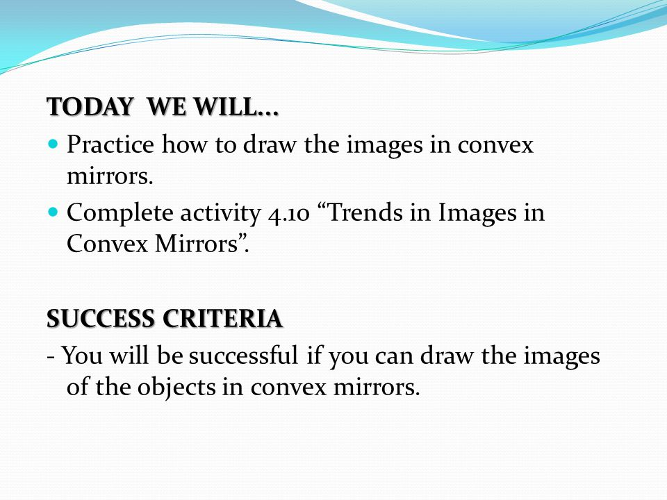 TODAY WE WILL... Practice how to draw the images in convex mirrors.