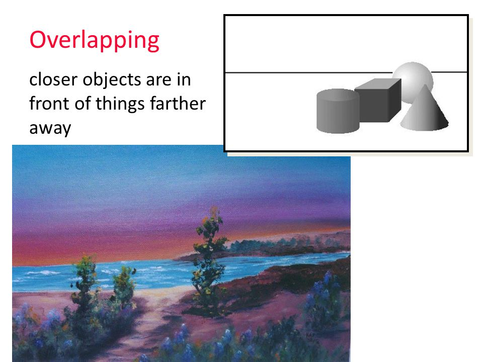 Ways that artists show perspective: – Overlapping (closer objects will be in front of things behind) – Placement (closer to horizon line) – Size (farther away = smaller) – Color (farther away = duller)