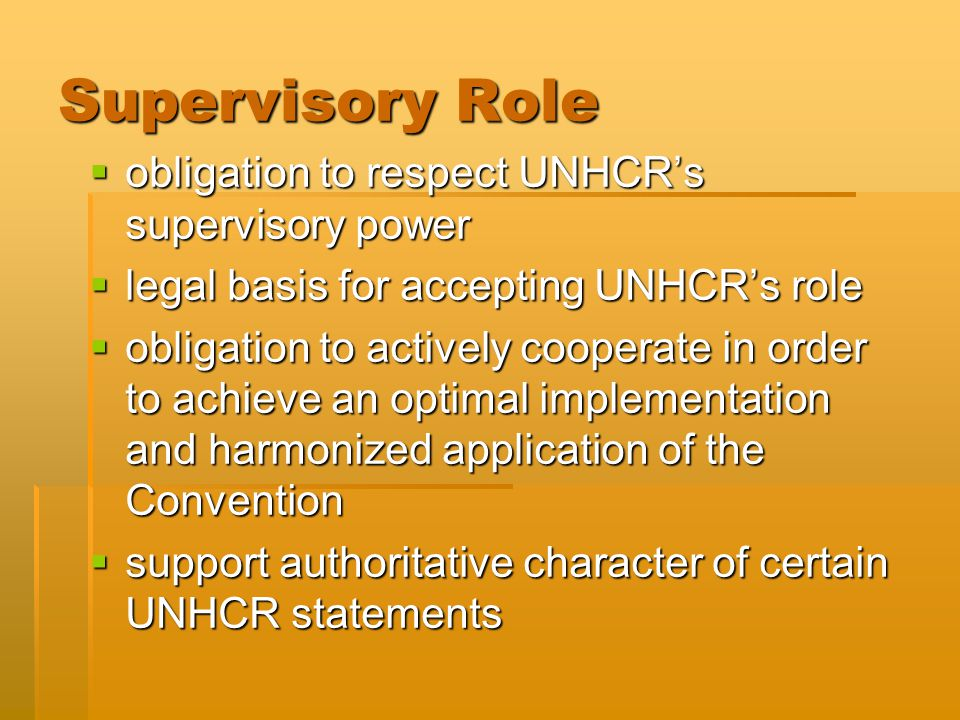 Supervisory Role  obligation to respect UNHCR's supervisory power  legal basis for accepting UNHCR's role  obligation to actively cooperate in order to achieve an optimal implementation and harmonized application of the Convention  support authoritative character of certain UNHCR statements