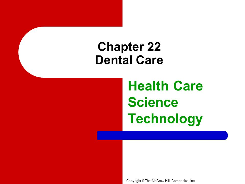 Chapter 22 Dental Care Health Care Science Technology Copyright © The McGraw-Hill Companies, Inc.