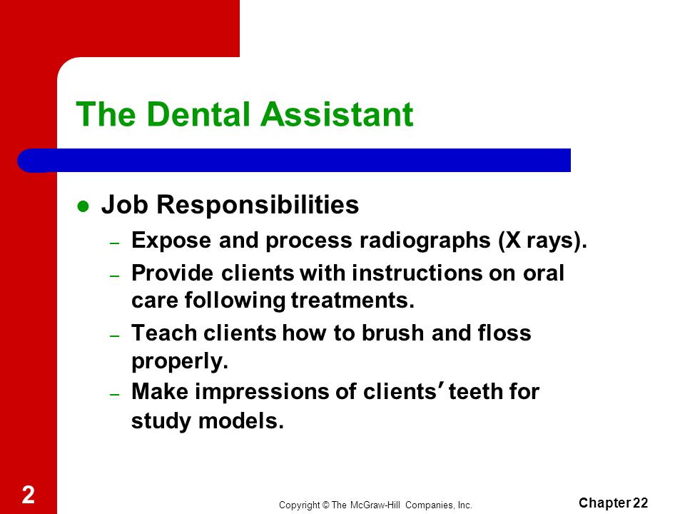 Chapter 22 2 The Dental Assistant Job Responsibilities – Expose and process radiographs (X rays).