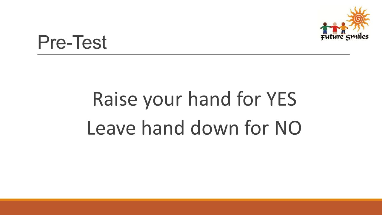 Pre-Test Raise your hand for YES Leave hand down for NO