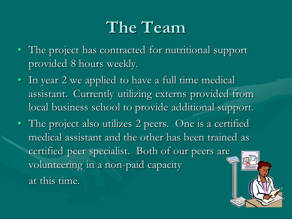 The Team The project has contracted for nutritional support provided 8 hours weekly.The project has contracted for nutritional support provided 8 hours weekly.