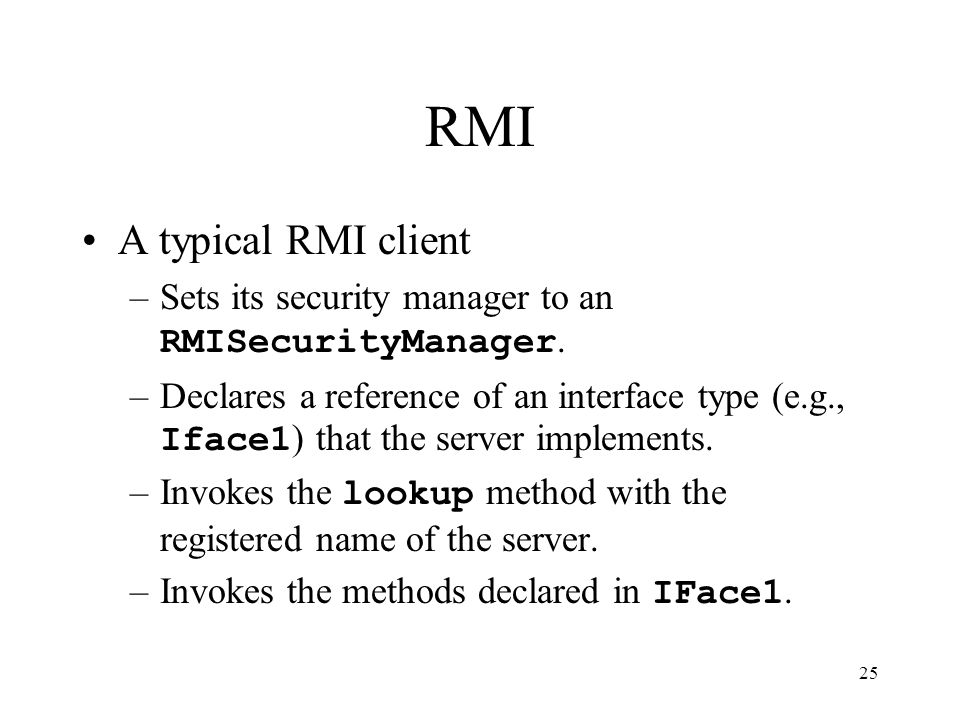 25 RMI A typical RMI client –Sets its security manager to an RMISecurityManager.