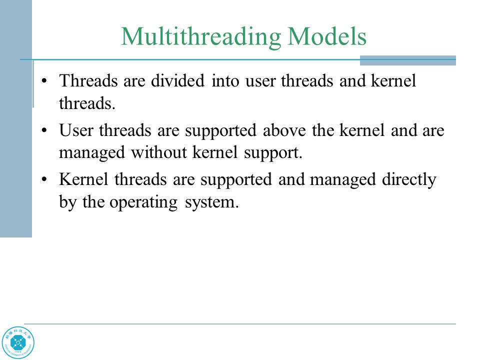 Multithreading Models Threads are divided into user threads and kernel threads.