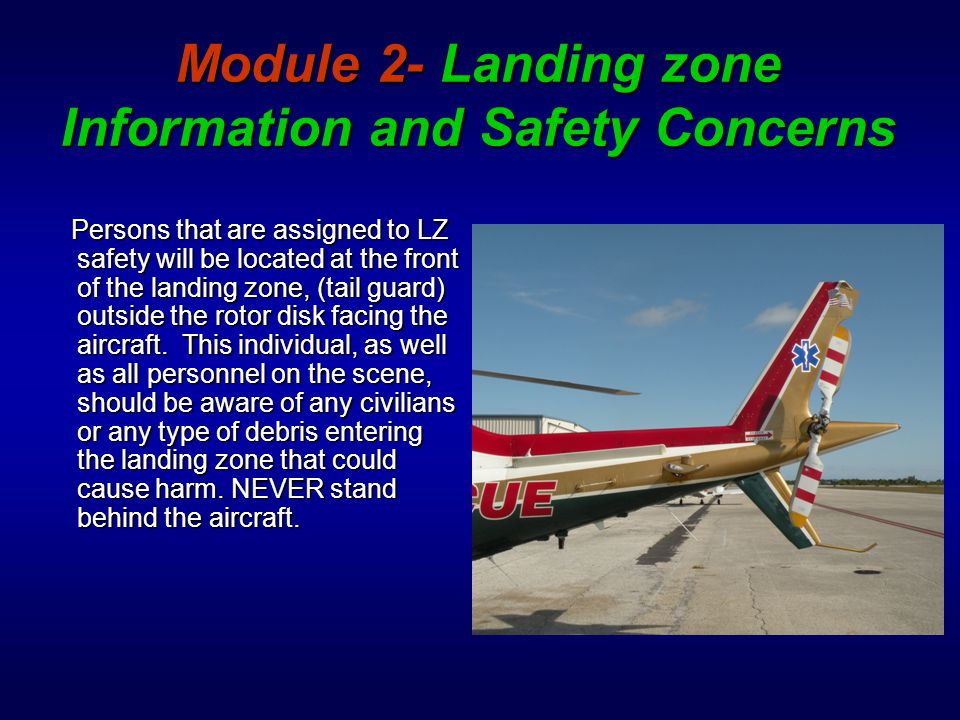Module 2- Landing zone Information and Safety Concerns Safety Concerns  At night, make sure all headlights are turned off with overhead lighting on to increase the visibility of the Landing Zone.