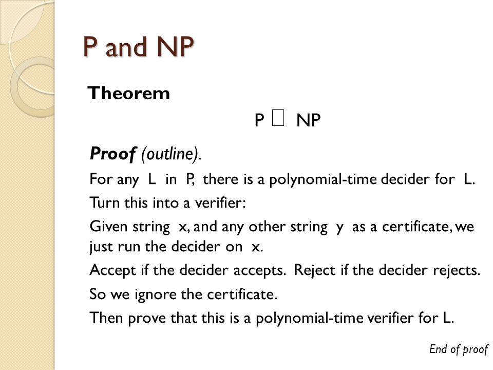 P and NP Theorem P NP Proof (outline). For any L in P, there is a polynomial-time decider for L.