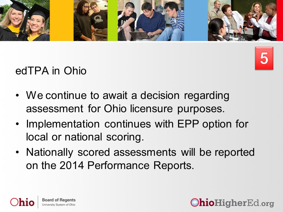 edTPA in Ohio We continue to await a decision regarding assessment for Ohio licensure purposes.