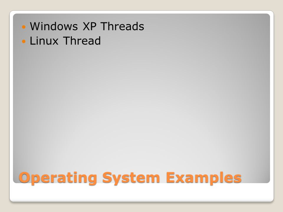 Operating System Examples Windows XP Threads Linux Thread