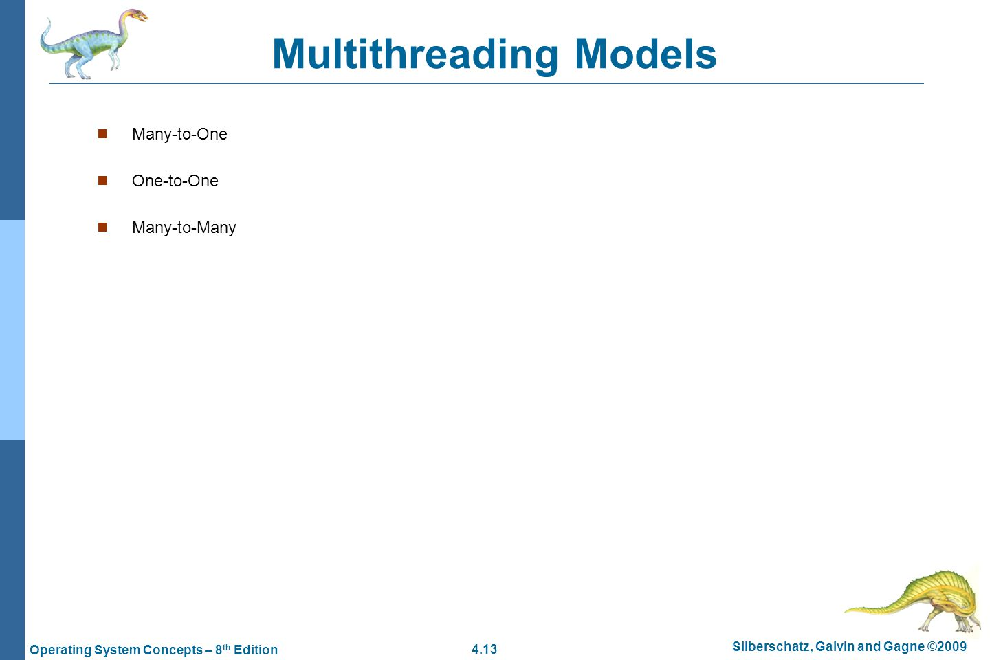 4.13 Silberschatz, Galvin and Gagne ©2009 Operating System Concepts – 8 th Edition Multithreading Models Many-to-One One-to-One Many-to-Many