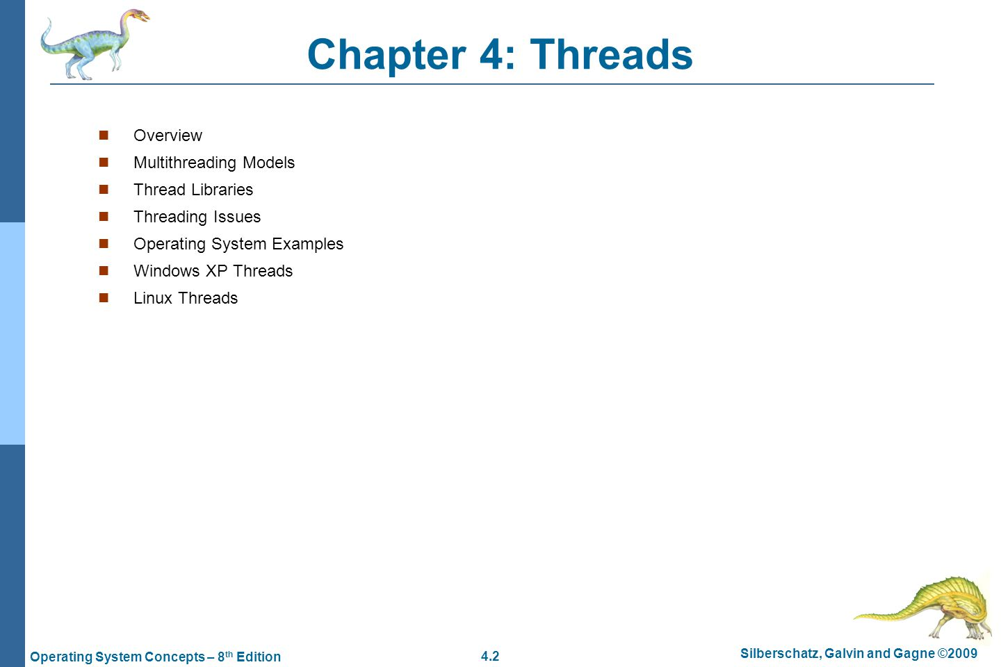 4.2 Silberschatz, Galvin and Gagne ©2009 Operating System Concepts – 8 th Edition Chapter 4: Threads Overview Multithreading Models Thread Libraries Threading Issues Operating System Examples Windows XP Threads Linux Threads