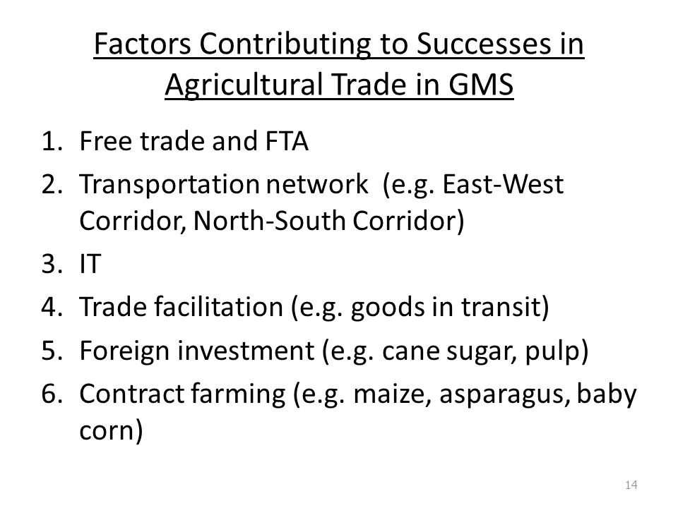 Factors Contributing to Successes in Agricultural Trade in GMS 1.Free trade and FTA 2.Transportation network (e.g.