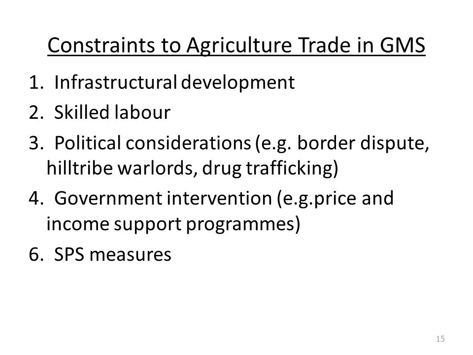 Constraints to Agriculture Trade in GMS 1. Infrastructural development 2.
