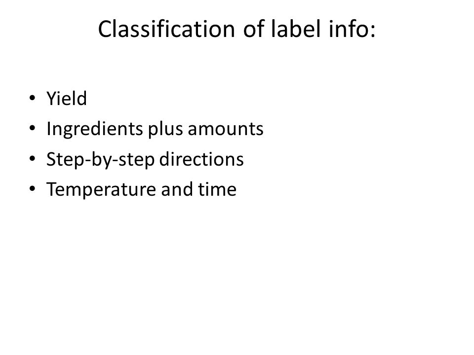 Classification of label info: Yield Ingredients plus amounts Step-by-step directions Temperature and time