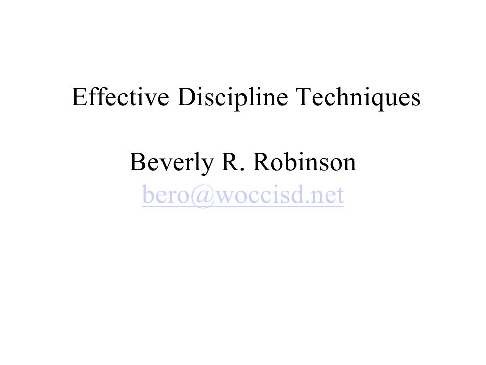 Effective Discipline Techniques Beverly R. Robinson