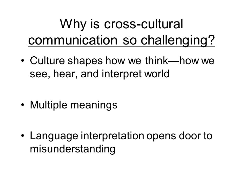 Why is cross-cultural communication so challenging.