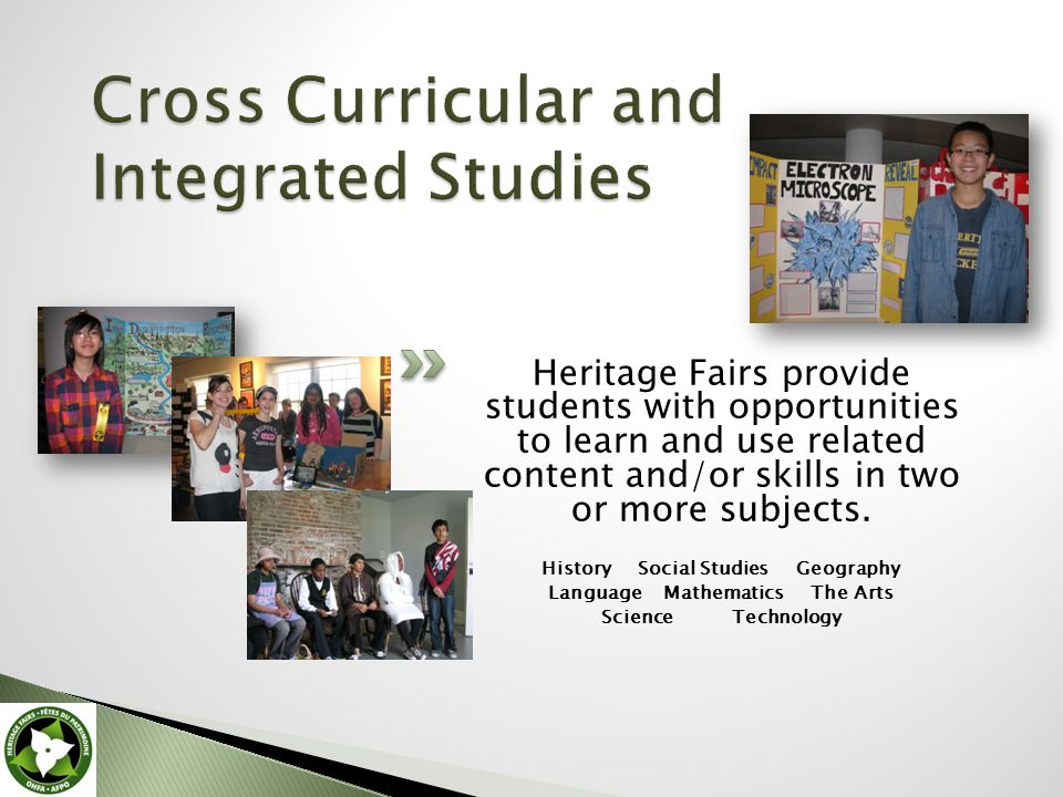 Heritage Fairs provide students with opportunities to learn and use related content and/or skills in two or more subjects.