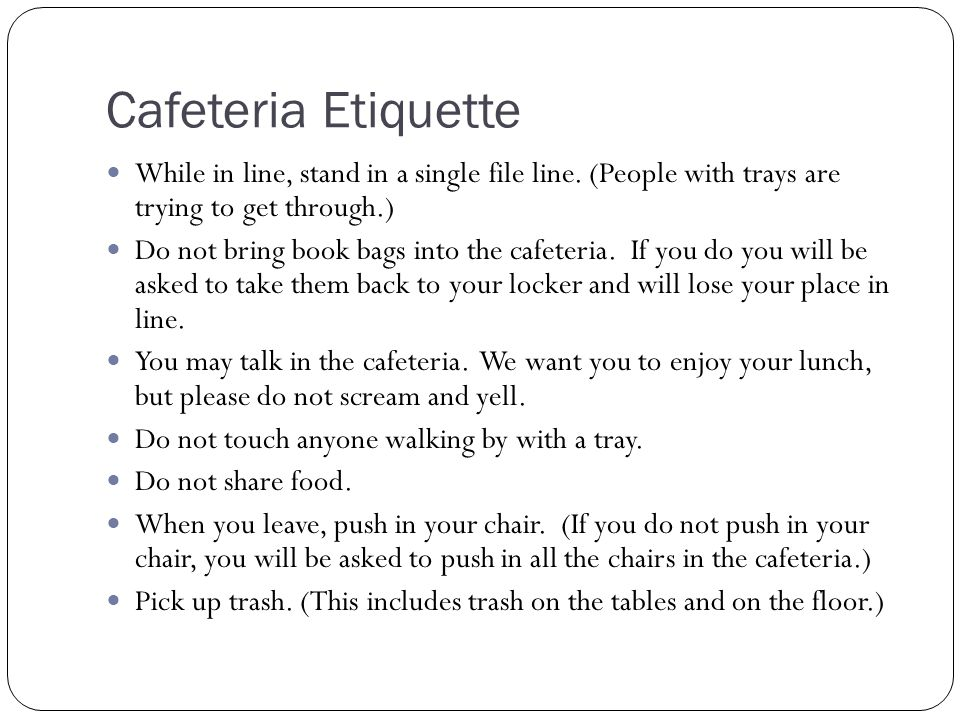 Cafeteria Etiquette While in line, stand in a single file line.