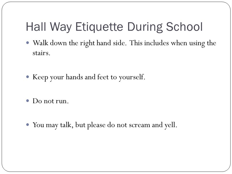 Hall Way Etiquette During School Walk down the right hand side.