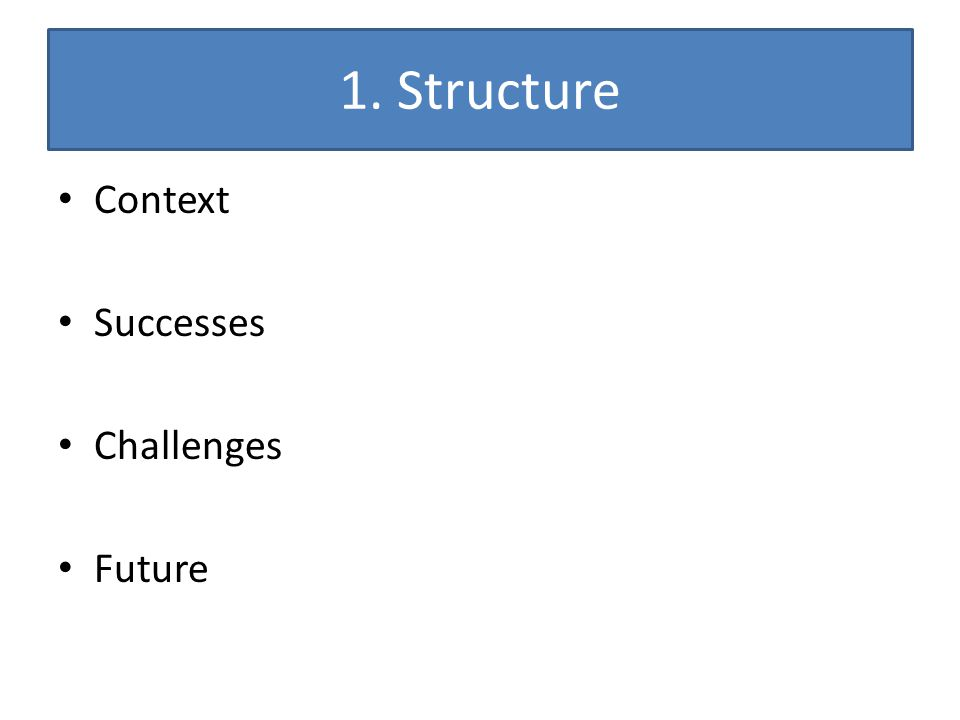 1. Structure Context Successes Challenges Future