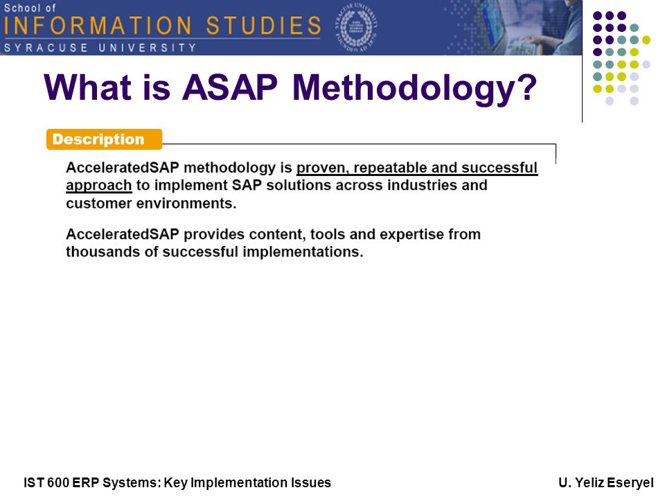 IST 600 ERP Systems: Key Implementation Issues U. Yeliz Eseryel What is ASAP Methodology